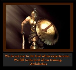 We don't rise to the level of our expectations we fall to the level of our training